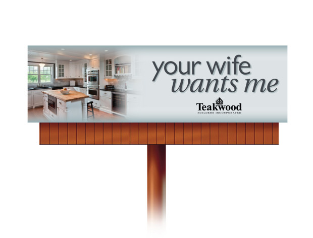 """Your Wife Wants Me"" billboard, Teakwood Builders, kitchen and bath remodeler, custom home builder and general contractor Saratoga Springs and Capital Region"